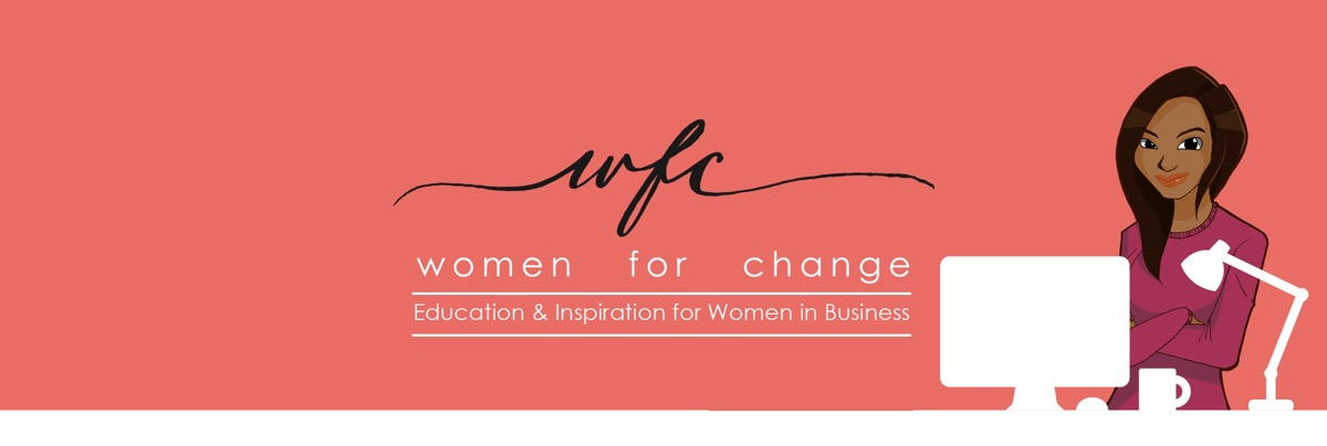 Women For Change - Information and Inspiration for Women in Business