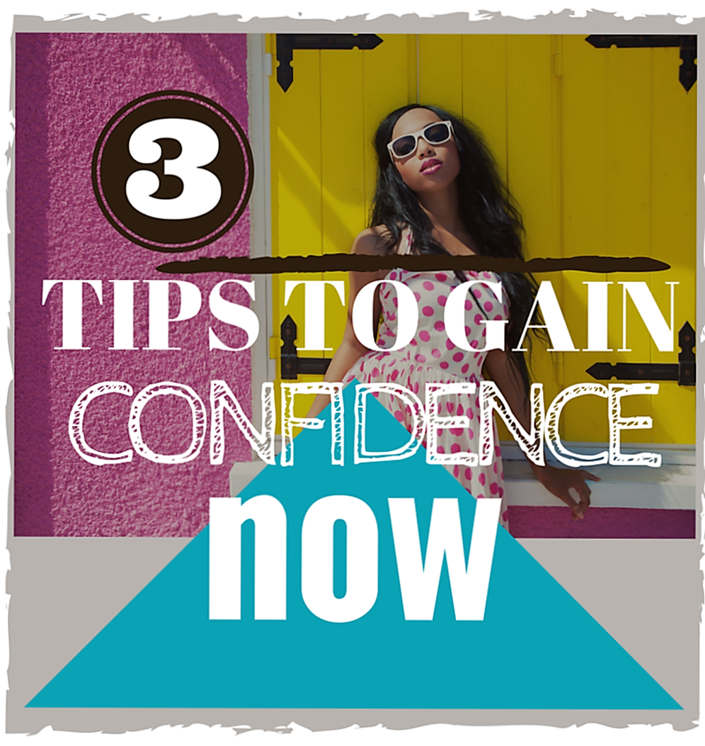 3 Tips to Gain Confidence Now