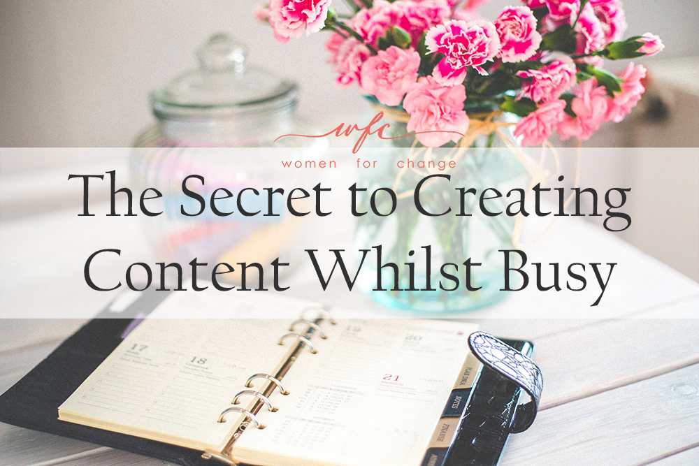 The Secret to Creating Content Whilst Busy