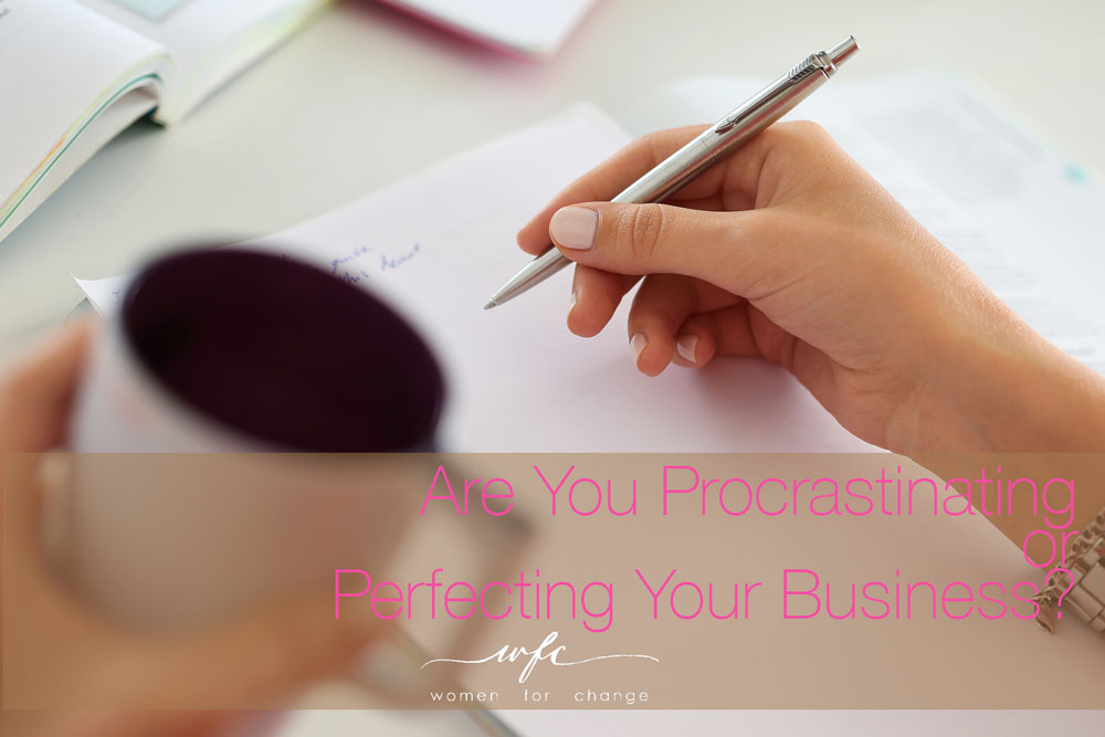 Are You Procrastinating or Perfecting Your Business?
