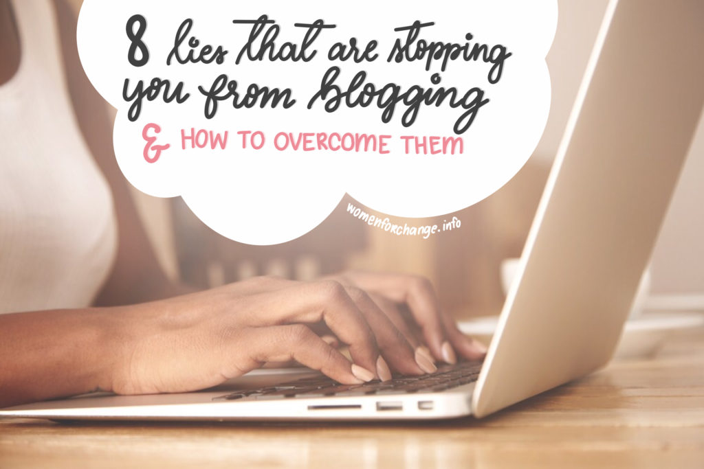 8 Lies That Are Stopping You From Blogging & How to Overcome Them