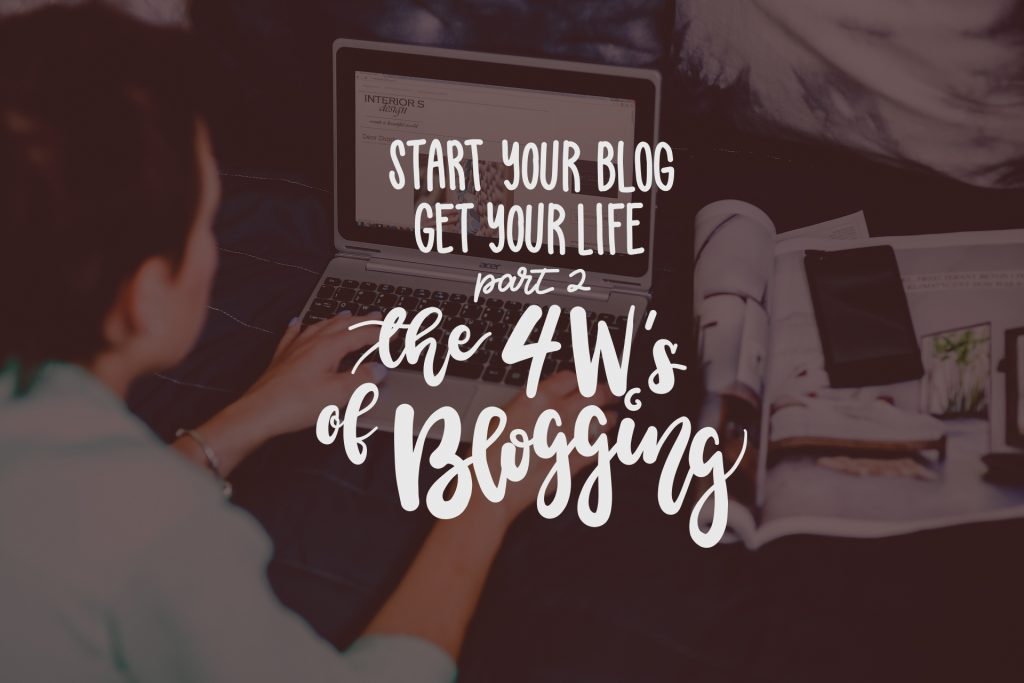 Start Your Blog, Get Your Life: The Four W's of Successful Blogging