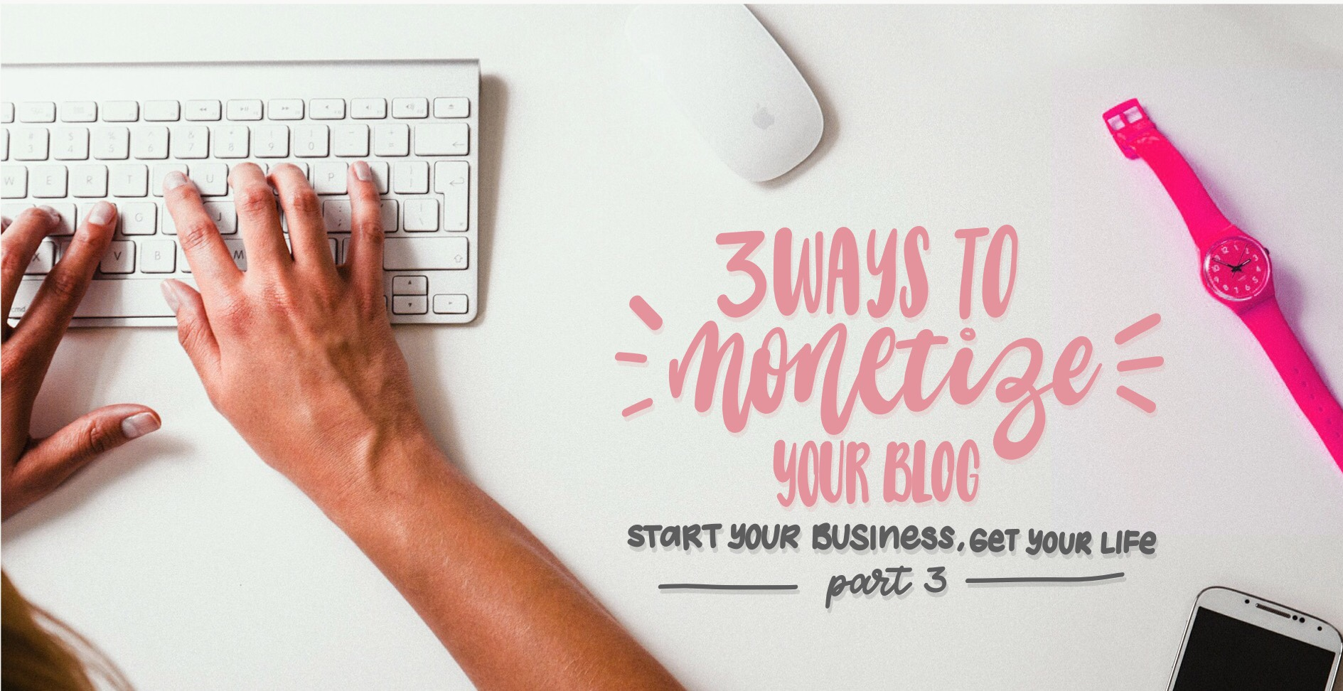 Monetizing your Blog: Start Your Blog, Get Your Life Part 3