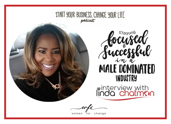 Staying Focused & Successful in a Male Dominated industry – Interview with Linda Chatmon